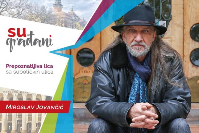 """SUgrađani: Miroslav Jovančić, umetnik - """"Želim da, kada odete kući, budete bar dva sata bolji!"""""""