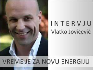 Vreme je za novu energiju! Intervju: Vlatko Jovićević