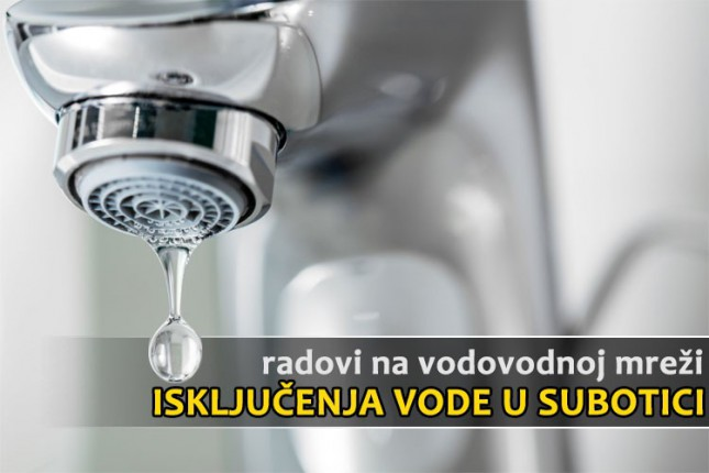 Subotica i Palić od večeras do sutra popodne bez vode
