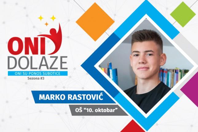 """Oni dolaze: Marko Rastović, učenik OŠ """"10. oktobar"""""""