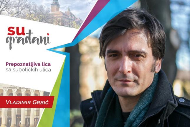 """SUgrađani: Vladimir Grbić, glumac - """"Tek kada mi bude svejedno, znaću da je vreme za penziju!"""""""