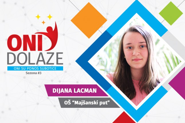 """Oni dolaze: Dijana Lacman, učenica OŠ """"Majšanski put"""""""